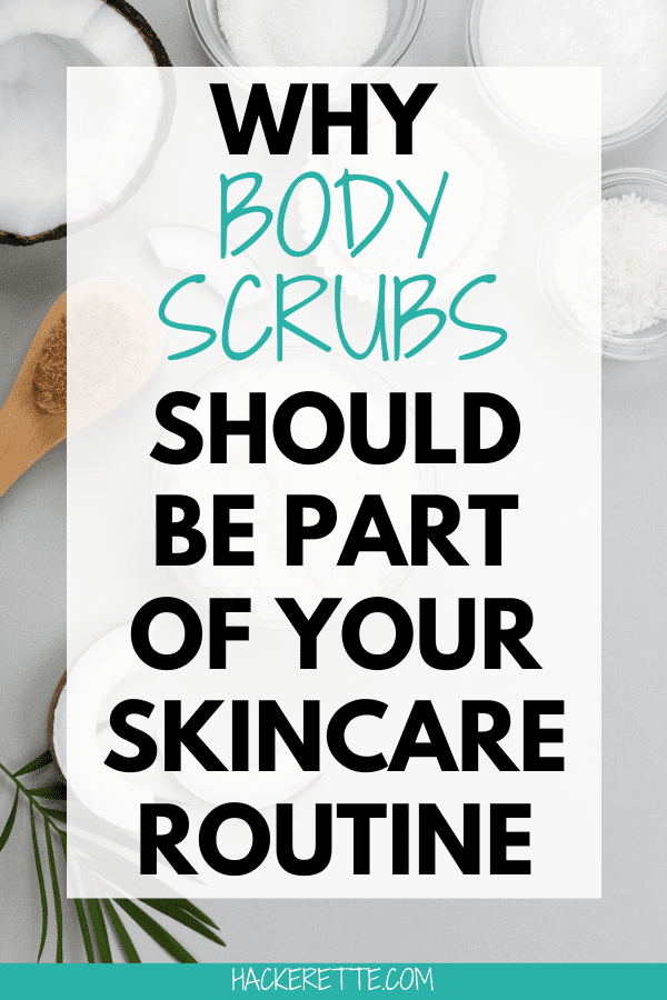 Why body scrubs need to be a part of your skincare routine