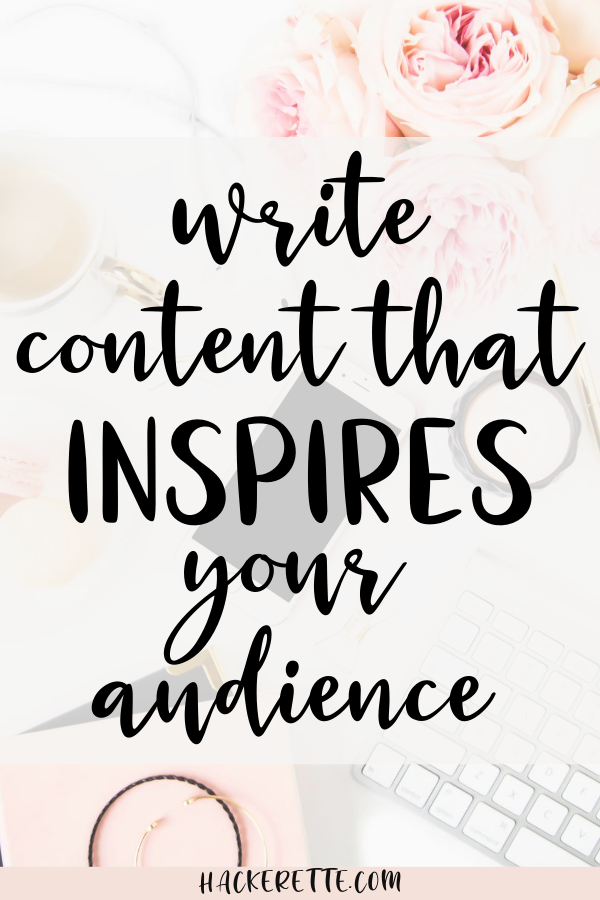 Write content that inspires your audience