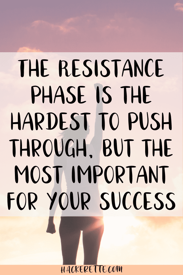 the resistance phase is the hardest to get through, but it is the most important for your success