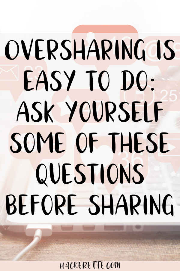 Oversharing is easy to do: ask yourself some of these questions before sharing