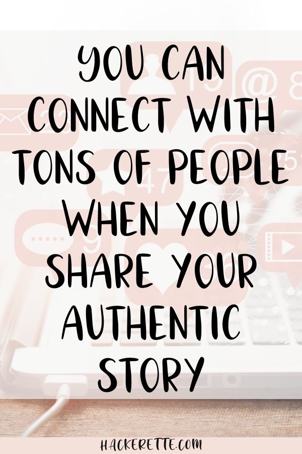 You can connect with tons of people when you share your authentic story